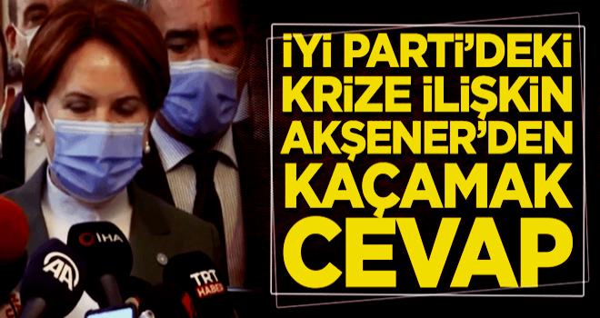 İYİ Parti'deki krize ilişkin Meral Akşener'den kaçamak cevap