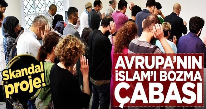 Avrupa'nın İslam'ı bozma çabaları! Skandal proje