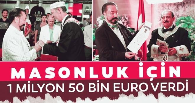 Adnan Oktar masonluk için 1 milyon 50 bin euro verdi