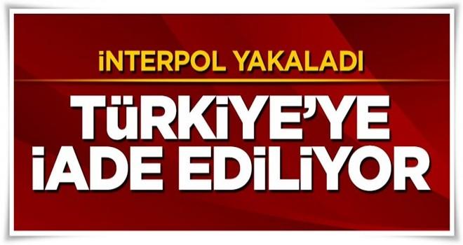 İnterpol yakaladı, Türkiye'ye iade ediliyor