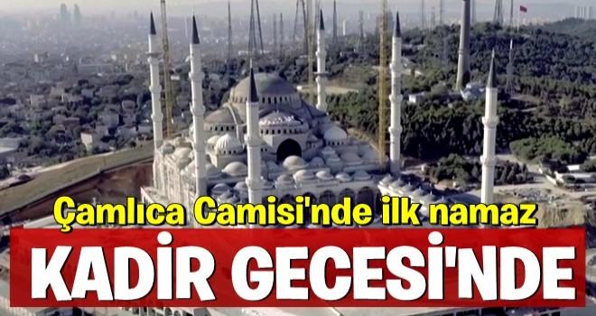 Çamlıca Camisi'nde ilk namaz Kadir Gecesi'nde...