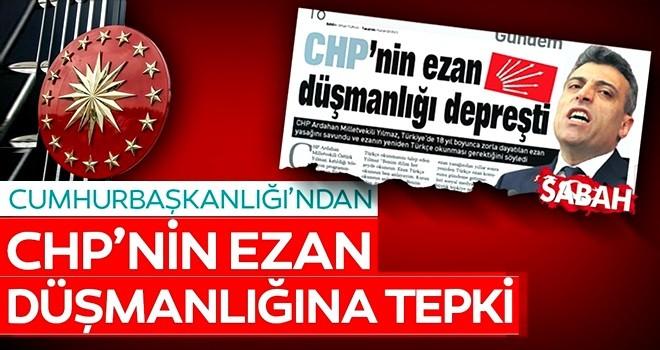 Cumhurbaşkanlığı'ndan CHP'nin ezan düşmanlığına tepki