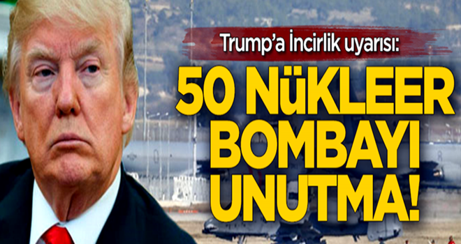 ABD Başkanı Trump'a İncirlik uyarısı: 50 nükleer bombayı unutma!