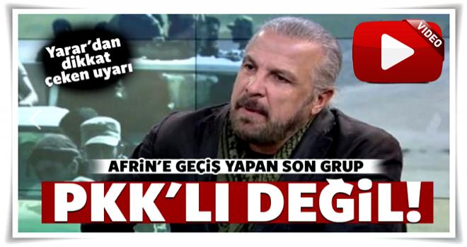 Mete Yarar: Afrin'e geçiş yapan son grup PKK'lı değil