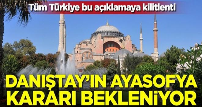 Tüm Türkiye'nin gözü Danıştay'da! Ayasofya kararı bekleniyor