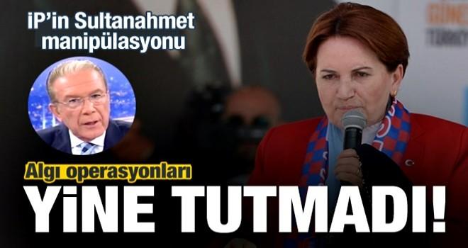 İP'in Sultanahmet manipülasyonu