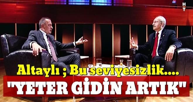 Fatih Altaylı'dan Kılıçdaroğlu'na: Bu seviyesizlik sizin eseriniz