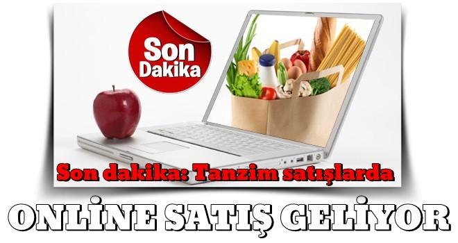 Son dakika: Tanzim satışlarda online dönem .