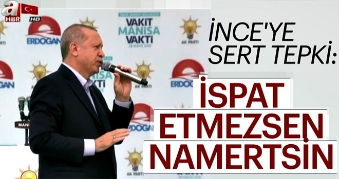 Cumhurbaşkanı Erdoğan'dan Muharrem İnce'ye sert tepki!
