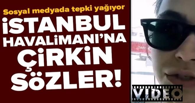 İstanbul Havalimanı'na yönelik çirkin sözler sarf eden kadına tepki yağdı .
