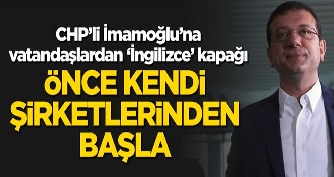 CHP'li İmamoğlu'na 'İngilizce' kapağı: Önce kendi şirketlerinden başla