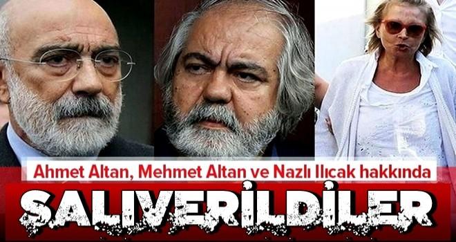 Mehmet Altan, Ahmet Altan ve Nazlı Ilıcak hakkında flaş karar .