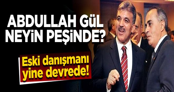 Abdullah Gül neyin peşinde? Danışmanı üzerinden algı operasyonu
