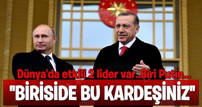 Cumhurbaşkanı Erdoğan:Birisi Putin birisi de benim