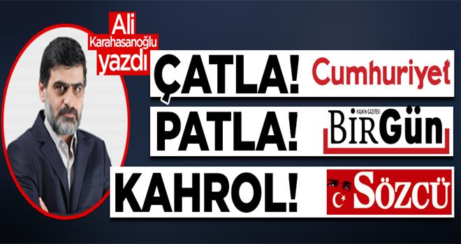 Çatla Cumhuriyet, patla Birgün, kahrol Sözcü!