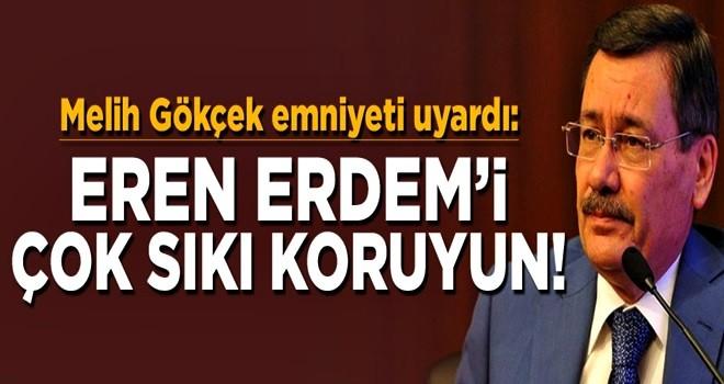 Melih Gökçek'ten emniyete Eren Erdem için 'suikast' uyarısı