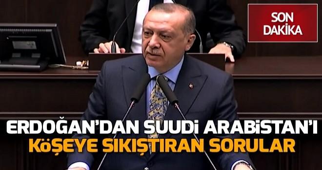 Başkan Erdoğan'dan Suudi Arabistan'a zor sorular .