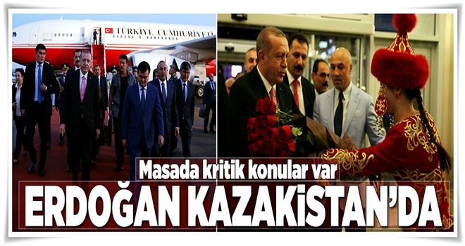 Cumhurbaşkanı Erdoğan Kazakistan'da  .