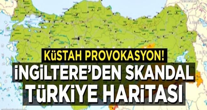 Küstah provokasyon! İngiltere'den skandal Türkiye haritası!