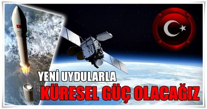 Yeni uydularla küresel güç olacağız
