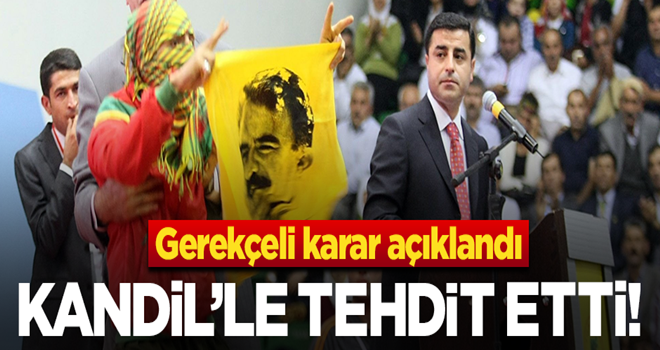 Demirtaş'ın gerekçeli kararı açıklandı: Devleti tehdit edip, Kandil'e selam çaktılar!