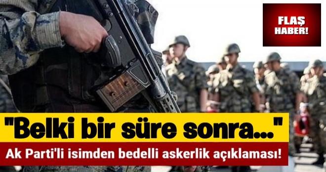 Ak Parti'li isimden bedelli askerlik açıklaması!