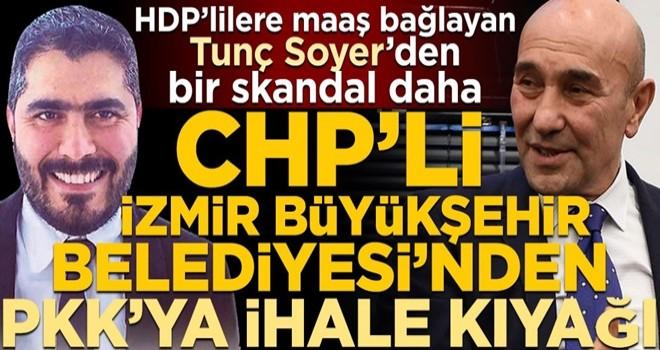 HDP'lilere maaş bağlayan Tunç Soyer'den bir skandal daha! CHP'li İzmir Büyükşehir Belediyesi'nden PKK'ya ihale kıyağı