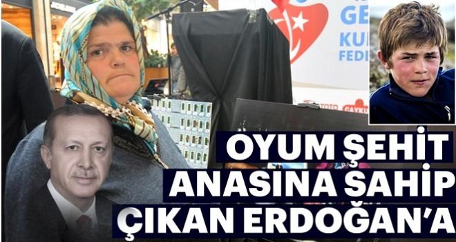 Oyum şehit anasına sahip çıkan Erdoğan'a