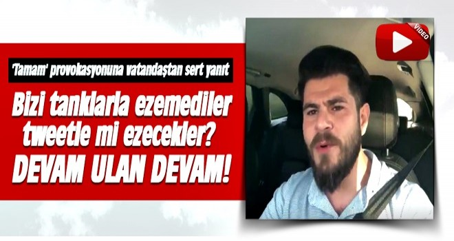 'Tamam' provokasyonuna Tugrul Selmanoğlu'ndan sert yanıt: Devam ulan devam!