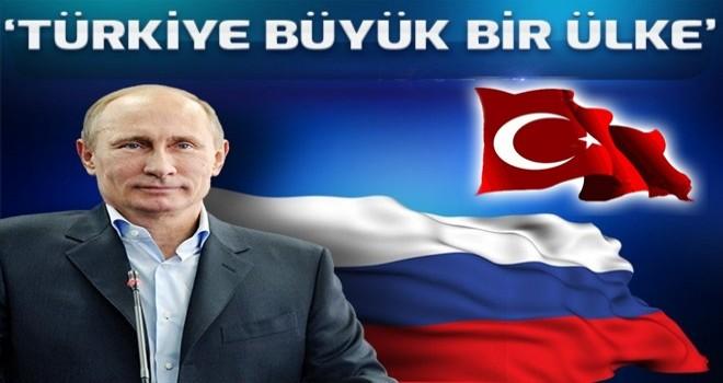 Putin: Türkiye büyük bir ülke .