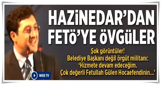 CHP'li Hazinedar'dan FETÖ'ye övgüler
