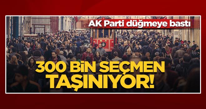 AK Parti düğmeye bastı! 300 bin seçmen İstanbul'a taşınıyor