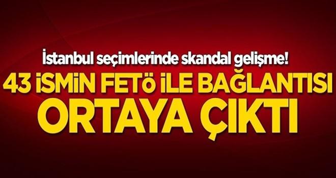 İstanbul seçimlerinde skandal gelişme! FETÖ ile bağlantıları ortaya çıktı