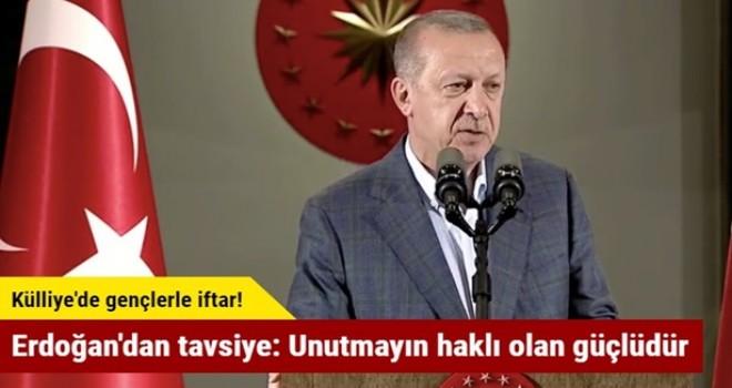 Erdoğan'dan tavsiye: Unutmayın haklı olan güçlüdür