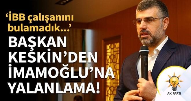 Başkan Keskin'den İmamoğlu'na yalanlama!