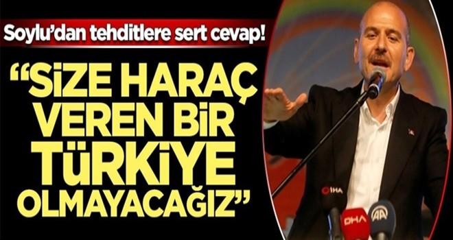 """Soylu'dan tehditlere sert cevap! """"Size haraç veren bir Türkiye olmayacağız"""
