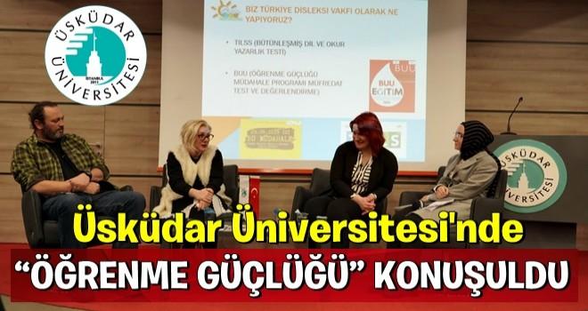 """ÜSKÜDAR ÜNİVERSİTESİ'NDE """"ÖĞRENME GÜÇLÜĞÜ"""" KONUŞULDU"""