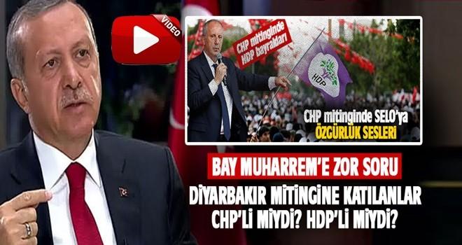 Erdoğan'dan İnce'ye zor soru: Mitinge katılanlar CHP'li miydi? HDP'li miydi?