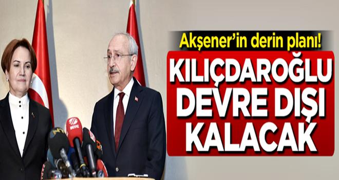 Akşener'in derin planı! Kılıçdaroğlu devre dışı kalacak