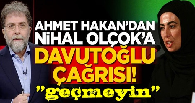 Ahmet Hakan'dan Nihal Olçok'a 'Davutoğlu' çağrısı!