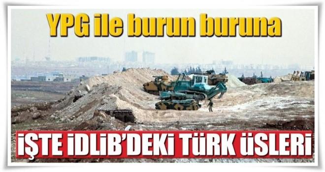 İşte İdlib'deki Türk üsleri