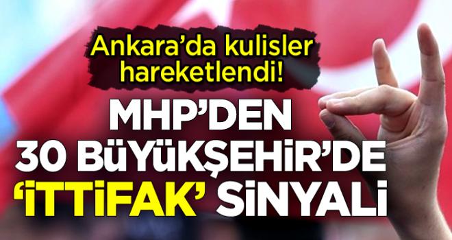 MHP'den 30 büyükşehirde 'ittifak' sinyali