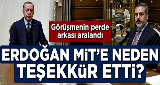 Cumhurbaşkanı Erdoğan MİT'e neden teşekkür etti? Perde arkası aralandı