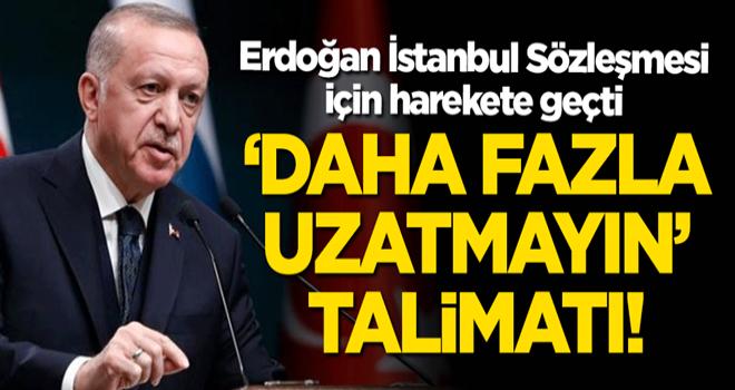 Başkan Erdoğan İstanbul Sözleşmesi için harekete geçti!