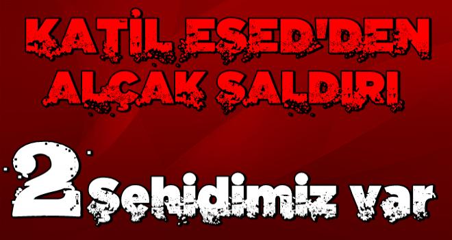 Esed rejiminden TSK'ya alçak saldırı! 2 şehidimiz var