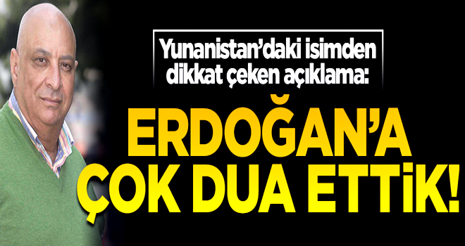Yunanistan Müslümanları Birliği Başkanı: Erdoğan'ın kazanması için çok dua ettik