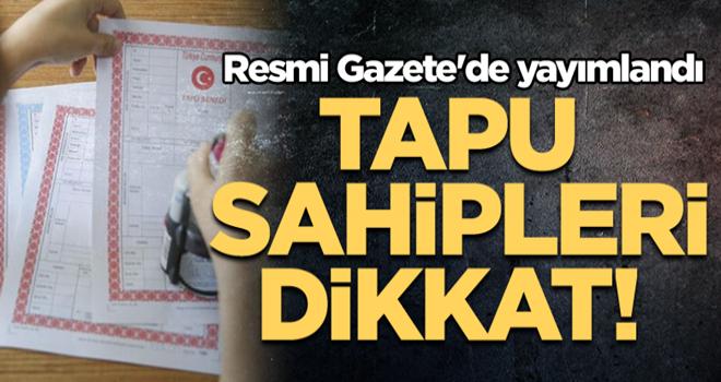 Tapu sahipleri dikkat! Resmi Gazete'de yayımlandı