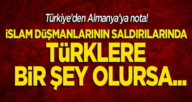 Türkiye'den Almanya'ya nota: İslam düşmanlarının saldırılarında Türklere bir şey olursa...
