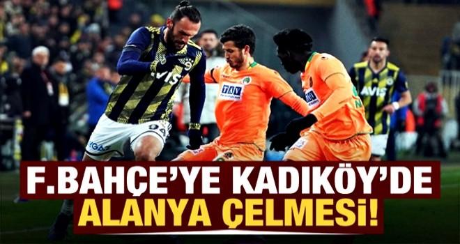 Fenerbahçe'ye Kadıköy'de Alanya çelmesi!