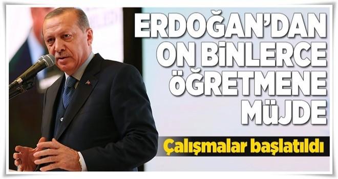 Erdoğan'dan on binlerce öğretmene müjde .